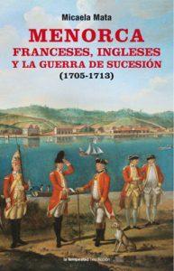 Menorca. Franceses, ingleses y la guerra de sucesión (1705-1713)